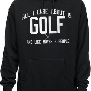 All I Care About Golf Hoodies